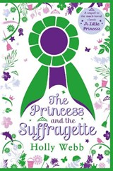 Princess and the Suffragette: a sequel to A Little Princess | Holly Webb |