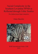 Social Complexity in the Southern Levantine Ppnb As Reflected Through Lithic Studies | Omry Barzilai |
