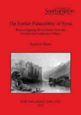 The Earlier Palaeolithic of Syria | Andrew Shaw |