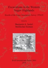 Excavations in the Western Negev Highlands | Benjamin Saidel; Haiman Mordechai |