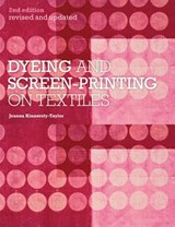Dyeing and Screen-Printing on Textiles | Joanna Kinnersly-taylor |