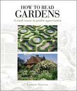 How to Read Gardens | Lorraine Harrison |