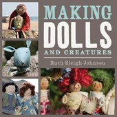 Making Dolls and Creatures | Ruth Sleigh-johnson |