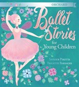 Orchard Ballet Stories for Young Children | Saviour Pirotta |