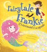Fairytale Frankie and the Mermaid Escapade | Greg Gormley |