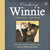 Finding Winnie: The Story of the Real Bear Who Inspired Winn | Lindsay Mattick |