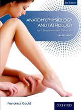 Anatomy, Physiology, & Pathology Complementary Therapists Level | Francesca Gould |