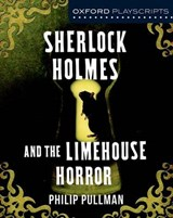 Oxford Playscripts: Sherlock Holmes and the Limehouse Horror | Philip Pullman |