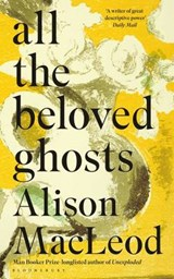 All the beloved ghosts | Alison MacLeod |