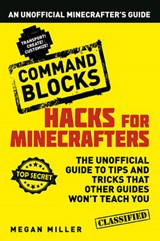 Hacks for Minecrafters: Command Blocks | Megan Miller |