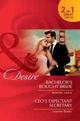 Bachelor's Bought Bride / CEO's Expectant Secretary: Bachelor's Bought Bride / CEO's Expectant Secretary (Mills & Boon Desire) | Jennifer Lewis ; Leanne Banks |