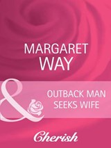 Outback Man Seeks Wife (Mills & Boon Cherish) (Outback Marriages, Book 1) | Margaret Way |