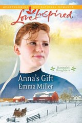 Anna's Gift (Mills & Boon Love Inspired) (Hannah's Daughters, Book 3) | Emma Miller |