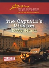 The Captain's Mission (Mills & Boon Love Inspired Suspense) (Military Investigations, Book 2) | Debby Giusti |