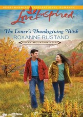 The Loner's Thanksgiving Wish (Mills & Boon Love Inspired) (Rocky Mountain Heirs, Book 5) | Roxanne Rustand |