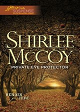 Private Eye Protector (Mills & Boon Love Inspired Suspense) (Heroes for Hire, Book 5) | Shirlee McCoy |