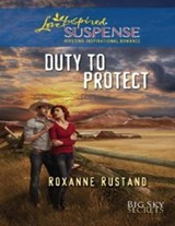 Duty To Protect (Mills & Boon Love Inspired Suspense) (Big Sky Secrets, Book 5) | Roxanne Rustand |