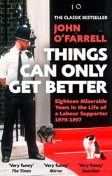 Things Can Only Get Better | John O'farrell |