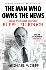 The Man Who Owns the News | Michael Wolff |