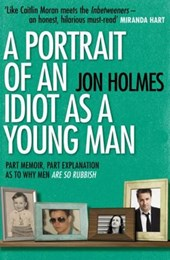 Portrait of an Idiot as a Young Man | Jon Holmes |