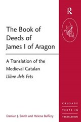 The Book of Deeds of James I of Aragon | Smith, Damian ; Buffery, Helena |