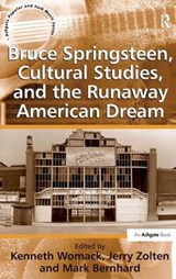 Bruce Springsteen, Cultural Studies, and the Runaway American Dream | Womack, Kenneth ; Zolten, Jerry ; Bernhard, Mark |