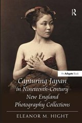 Capturing Japan in Nineteenth-century New England Photography Collections | Eleanor M. Hight |