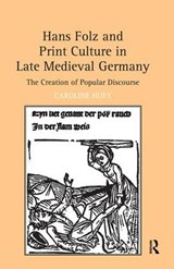 Hans Folz and Print Culture in Late Medieval Germany | Caroline Huey |