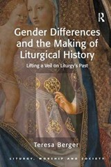 Gender Differences and the Making of Liturgical History | Teresa Berger |