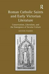 Roman Catholic Saints and Early Victorian Literature | Devon Fisher |