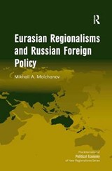 Eurasian Regionalisms and Russian Foreign Policy | Mikhail A. Molchanov |