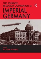 The Ashgate Research Companion to Imperial Germany | JEFFERIES,  Matthew |