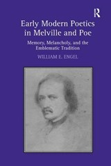 Early Modern Poetics in Melville and Poe | William E. Engel |
