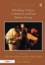 Beholding Violence in Medieval and Early Modern Europe | Allie Terry-Fritsch; Erin Felicia Labbie |