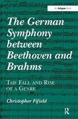 The German Symphony Between Beethoven and Brahms | Christopher Fifield |