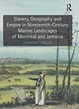 Slavery, Geography and Empire in Nineteenth-Century Marine Landscapes of Montreal and Jamaica | Charmaine Nelson |