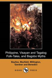Philippine, Visayan and Tagalog Folk-Tales, and Bagobo Myths