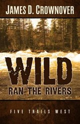 Wild Ran the Rivers | James D. Crownover |
