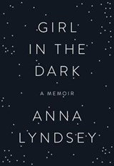 Girl in the Dark | Anna Lyndsey |