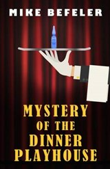 Mystery of the Dinner Playhouse | Mike Befeler |