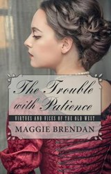 The Trouble With Patience | Maggie Brendan |