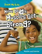 How Do My Muscles Get Strong?