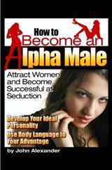 How to Become an Alpha Male | John Alexander |