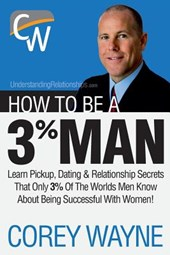 How to Be a 3% Man, Winning the Heart of the Woman of Your Dreams | Corey Wayne |