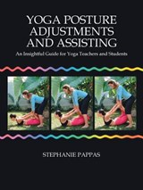 Yoga Posture Adjustments And Assisting | Stephanie Pappas |