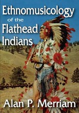 Ethnomusicology of the Flathead Indians | Alan P. Merriam |