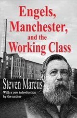 Engels, Manchester, and the Working Class | Steven Marcus |