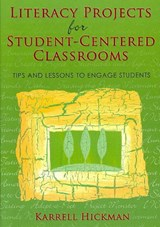Literacy Projects for Student-Centered Classrooms | Karrell Hickman |