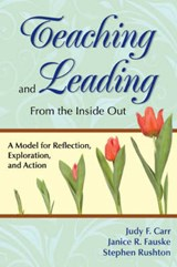 Teaching and Leading from the Inside Out | Carr, Judy F. ; Fauske, Janice R. ; Rushton, Stephen |