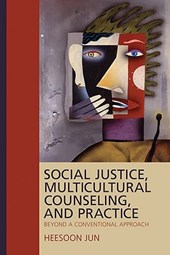 Social Justice, Multicultural Counseling, and Practice | Heesoon Jun |